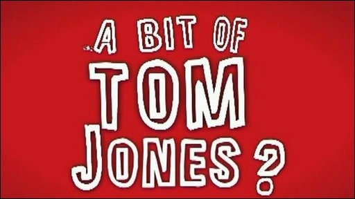 A BIT OF TOM JONES